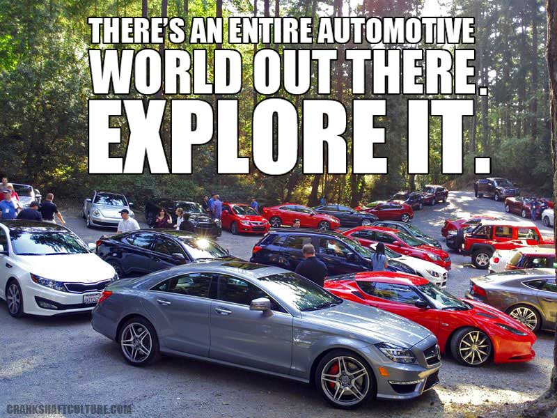 There's an entire automotive world out there.