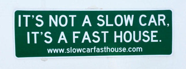 Slow car, fast house